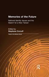 Memories Of The Future National Identity Issues And The Search For A New Taiwan Book PDF