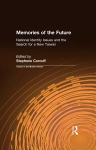 Memories of the Future  National Identity Issues and the Search for a New Taiwan Book