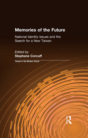 Memories of the Future  National Identity Issues and the Search for a New Taiwan