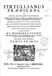 Tertullianus praedicans et supra quamlibet materiam omnibus anni dominicis, & festis non ordinariis solum, sed etiam extraordinariis ... sex ad minus formans conciones ...