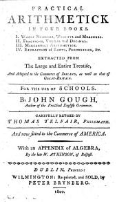 Practical Arithmetic: In Four Books ... Adapted to the Commerce of Ireland as Well as that of Great-Britain ...
