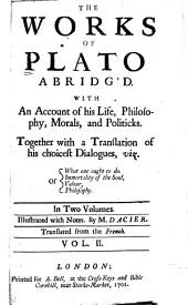 The Works of Plato Abridg'd: With an Account of His Life ... Together with a Translation of His Choicest Dialogues.... Illustrated with Notes, Volume 2