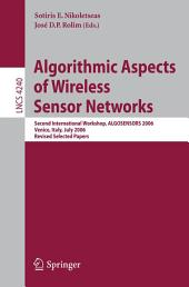 Algorithmic Aspects of Wireless Sensor Networks: Second International Workshop, ALGOSENSORS 2006, Venice, Italy, July 15, 2006, Revised Selected Papers