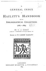 A General Index to Hazlitt's Handbook and His Bibliographical Collections (1867-1889)