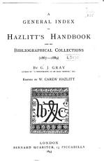 A General Index to Hazlitt s Handbook and His Bibliographical Collections  1867 1889  PDF