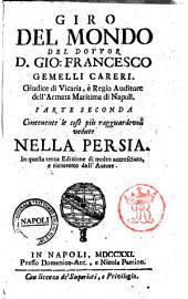 Giro del mondo del dottor d. Gio. Francesco Gemelli Careri ... Parte prima (-sesta): Parte seconda contenente le cose piu ragguardevoli vedute nella Persia, Volume 2
