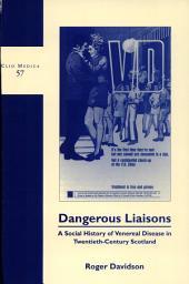 Dangerous Liaisons: A Social History of Venereal Disease in Twentieth-century Scotland