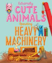 Extremely Cute Animals Operating Heavy Machinery: With Audio Recording