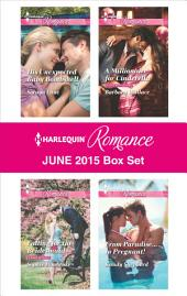 Harlequin Romance June 2015 Box Set: His Unexpected Baby Bombshell\Falling for the Bridesmaid\A Millionaire for Cinderella\From Paradise...to Pregnant!