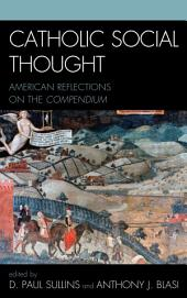 Catholic Social Thought: American Reflections on the Compendium