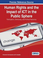 Human Rights and the Impact of ICT in the Public Sphere: Participation, Democracy, and Political Autonomy: Participation, Democracy, and Political Autonomy
