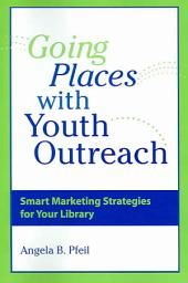 Going Places with Youth Outreach: Smart Marketing Strategies for Your Library