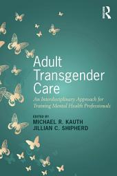 Adult Transgender Care: An Interdisciplinary Approach for Training Mental Health Professionals