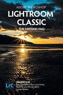 Adobe Photoshop Lightroom Classic   The Missing FAQ  2nd Edition  PDF