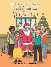 How the Grandmas and Grandpas Saved Christmas, yet Again: Book 3
