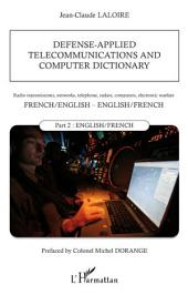 Defense-applied telecommunications and computer dictionary: Radio transmissions, networks, telephone, radars, computers, electronic warfare - Part 2 : English / French
