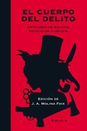 El cuerpo del delito: Antología de relatos policiacos clásicos