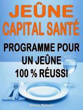 Jeûne - Capital santé: Programme pratique pour un jeûne 100 % réussi