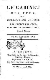 Le Cabinet des Fees, ou Collection Choisie des Contes des Fees, et Autre Contes Merveilleux,