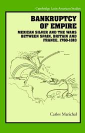 Bankruptcy of Empire: Mexican Silver and the Wars Between Spain, Britain and France, 1760–1810