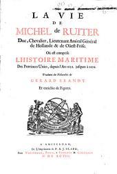 La vie de Michel de Ruiter ...: Où est comprise l'histoire maritime des Provinces Unies, depuis l'An 1652. jusques à 1676