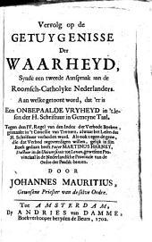 Vervolg op de getuygenisse der waarheyd,: synde een tweede aanspraak aan de Roomsch-Catolyke Nederlanders. Aan welke getoont word, dat'er is een onbepaalde vryheyd in 't lesen der H. Schriftuur ...