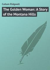 The Golden Woman: A Story of the Montana Hills