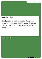 """Das Lesen des Holocaust. Zur Rolle von Lesen und Literatur bei Bernhard Schlinks """"Der Vorleser"""" und Ruth Klügers """"weiter leben"""""""