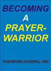 Becoming a Prayer-Warrior: Being Recognized By God and the Devil In Prayer