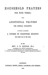Household Prayers for four weeks, with additional prayers for special occasions. To which is appended a course of Scripture for every day in the year