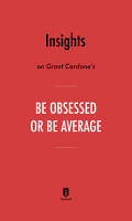 Insights on Grant Cardone s Be Obsessed or Be Average by Instaread PDF