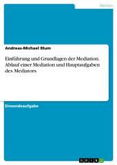 Einführung und Grundlagen der Mediation. Ablauf einer Mediation und Hauptaufgaben des Mediators