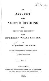 An Account of the Arctic Regions: With a History and Description of the Northern Whale-fishery, Volume 1