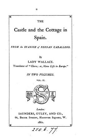 The castle and the cottage in Spain   selections  from the Span  of Fernan Caballero  by lady Wallace PDF
