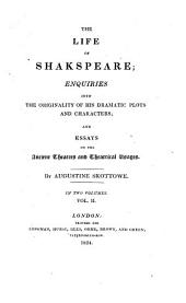 The Life of Shakspeare; Enquiries Into the Originality of His Dramatic Plots and Characters and Essays of the Ancient Theatres Etc: Volume 2