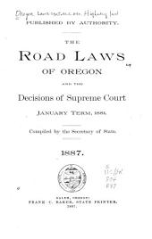 The Road Laws of Oregon and the Decisions of Supreme Court, January Term, 1881