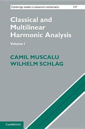 Classical and Multilinear Harmonic Analysis:: Volume 1