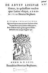 De abusu linguae Graecae, in quibusdam vocibus quas Latina vsurpat admonitio Henrici Stephani ...