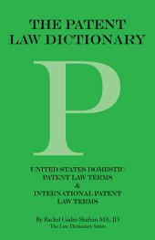 THE PATENT LAW DICTIONARY: United States Domestic Patent Law Terms & International Patent Law Terms