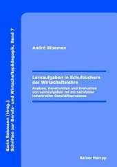 Lernaufgaben in Schulbüchern der Wirtschaftslehre: Analyse, Konstruktion und Evaluation von Lernaufgaben für die Lernfelder industrieller Geschäftsprozesse