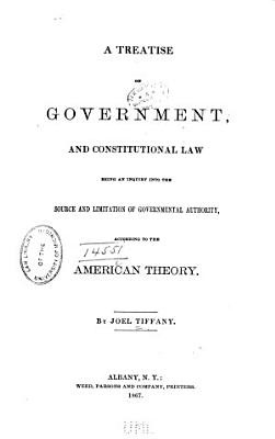 A Treatise on Government  and Constitutional Law