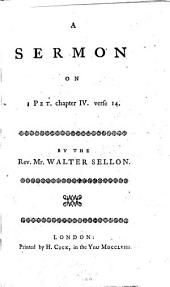 A Sermon on 1 Pet. Chapter Iv. Verse 14: By the Rev. Mr. Walter Sellon
