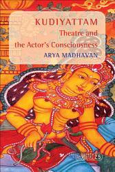 Kudiyattam Theatre and the Actor s Consciousness PDF