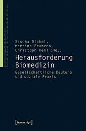 Herausforderung Biomedizin: Gesellschaftliche Deutung und soziale Praxis