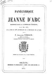 Panégyrique de Jeanne d'Arc: prononcé dans la cathédrale d'Orléans, le 8 mai 1872, en la fête du 443e anniversaire de la délivrance de la ville