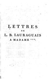 Lettres ... à Madame ***, dans lesquelles on trouve des jugemens sur quelques ouvrages; la vie de l'abbé de Voisenon; une conversation de Champfort sur l'abbé Syeyes, et un fragment historique des mémoires de Madame de Brancas sur Louis XV, et Madame de Châteauroux