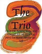 The Trio - Olive Oil, Baking Soda and Vinegar Are All That You Need for Home, Health and Self