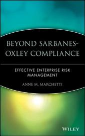 Beyond Sarbanes-Oxley Compliance: Effective Enterprise Risk Management