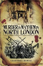 Murder and Mayhem in North London
