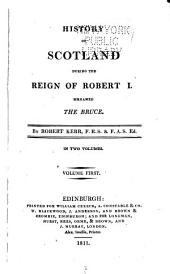 History of Scotland during the reign of Robert I. sir-named the Bruce: Volume 1